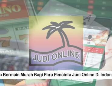 Judi Online Di Indonesia - Berikut Cara Bermain Murah Bagi Para Pejudi