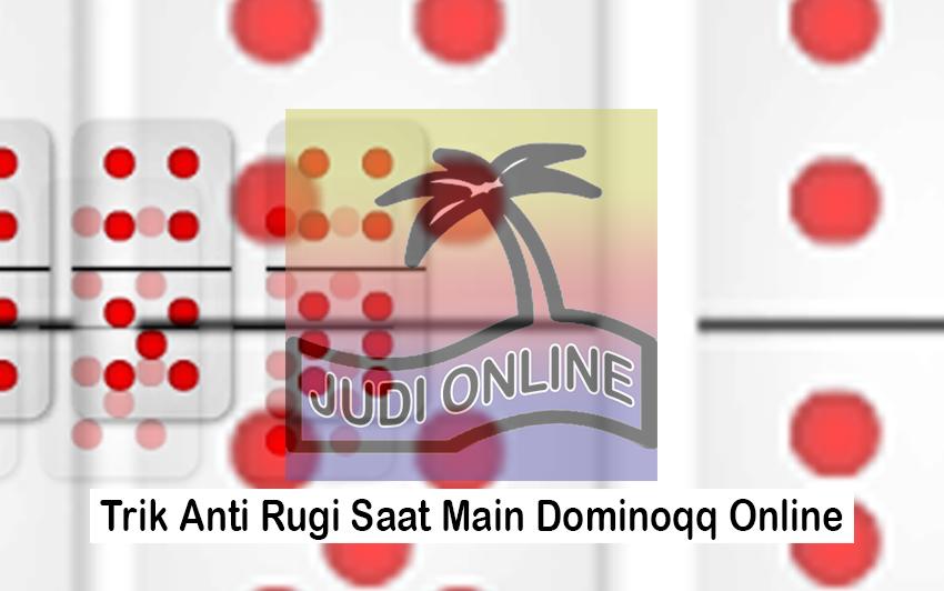 Dominoqq Online Trik 4 Cara Anti Rugi Dan Tak Terkalahkan